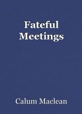Fateful Meetings