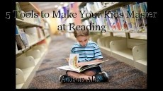5 Tools to Make Your Kids Master at Reading