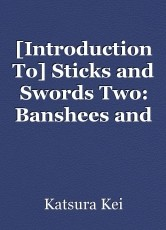 [Introduction To] Sticks and Swords Two: Banshees and Other Monstrosities