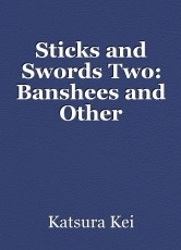 Sticks and Swords Two- Banshees and Other Monstrosities