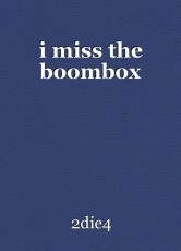 i miss the boombox