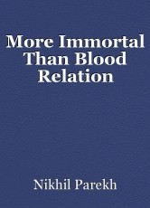 More Immortal Than Blood Relation