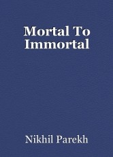 Mortal To Immortal