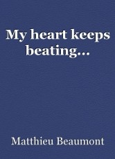 My heart keeps beating...