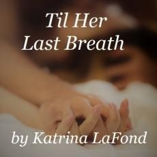 Til Her Last Breath