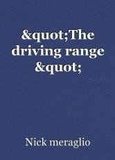 """The driving range """