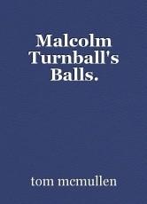 Malcolm Turnball's Balls.