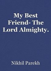 My Best Friend- The Lord Almighty.