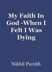 My Faith In God -When I Felt I Was Dying