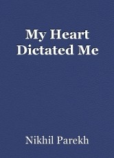 My Heart Dictated Me