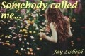 Somebody called me...