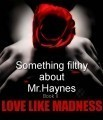 Something filthy about Mr.Haynes. Love like madness