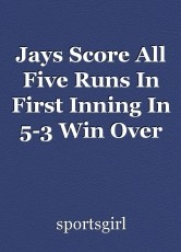 Jays Score All Five Runs In First Inning In 5-3 Win Over Angels