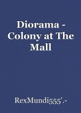 Diorama - Colony at The Mall