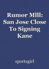 Rumor Mlll: San Jose Close To Signing Kane
