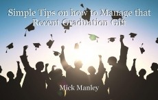 Simple Tips on how to Manage that Recent Graduation Gift
