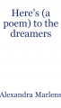 Here's (a poem) to the dreamers