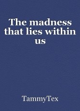 The madness that lies within us