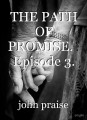 THE PATH OF PROMISE.   Episode 3.