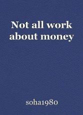 Not all work about money