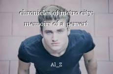 chronicles of metro city: memoirs of a pervert