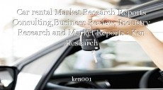 Car rental Market Research Reports Consulting,Business Review, Industry Research and Market Reports : Ken Research