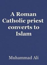 A Roman Catholic priest  converts to Islam
