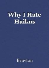 Why I Hate Haikus