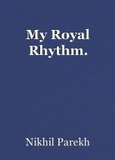 My Royal Rhythm.