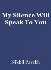 My Silence Will Speak To You