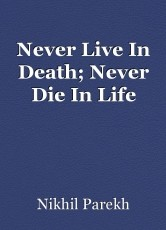 Never Live In Death; Never Die In Life