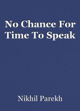 No Chance For Time To Speak