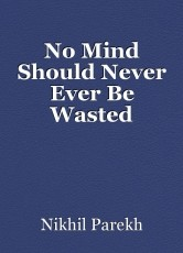 No Mind Should Never Ever Be Wasted