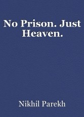 No Prison. Just Heaven.