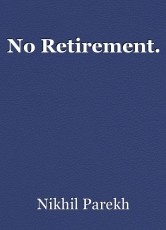 No Retirement.