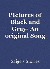 PIctures of Black and Gray- An original Song