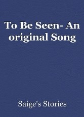 To Be Seen- An original Song