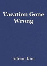 Vacation Gone Wrong