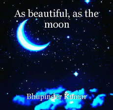 As beautiful, as the moon