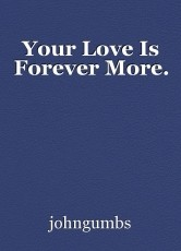 Your Love Is Forever More.