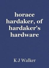 horace hardaker, of hardaker's hardware (villanelle)
