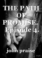 THE PATH OF PROMISE.   Episode 4.
