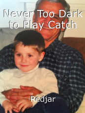 Never Too Dark to Play Catch