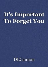 It's Important To Forget You