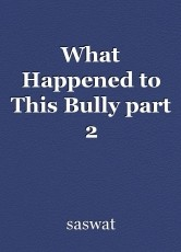 What Happened to This Bully part 2