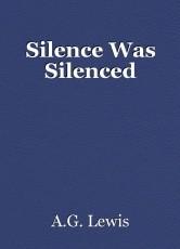 Silence Was Silenced