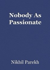 Nobody As Passionate