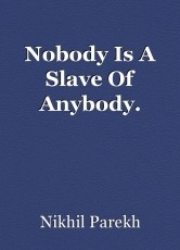 Nobody Is A Slave Of Anybody.