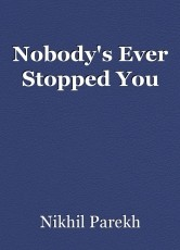 Nobody's Ever Stopped You