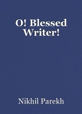 O! Blessed Writer!